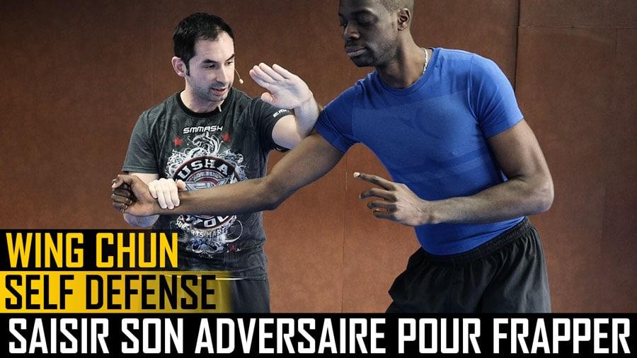 Wing Chun SELF DÉFENSE – Saisir son adversaire pour Frapper