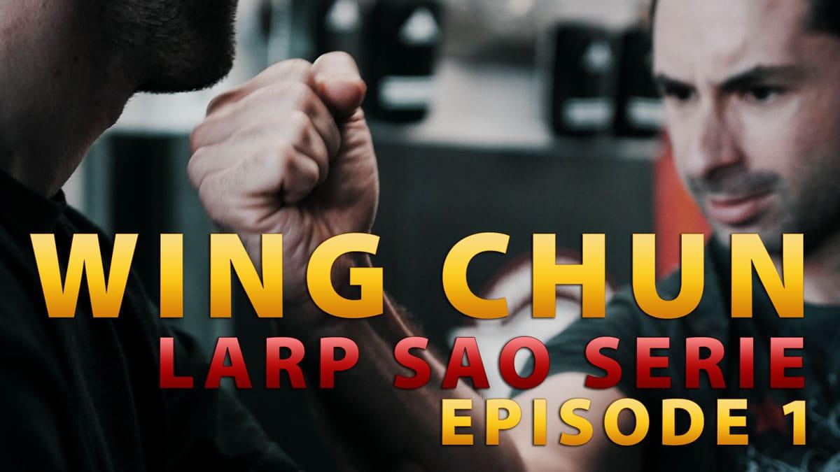 WING CHUN TECHNIQUES : LARP SAO SÉRIE ÉPISODE 1